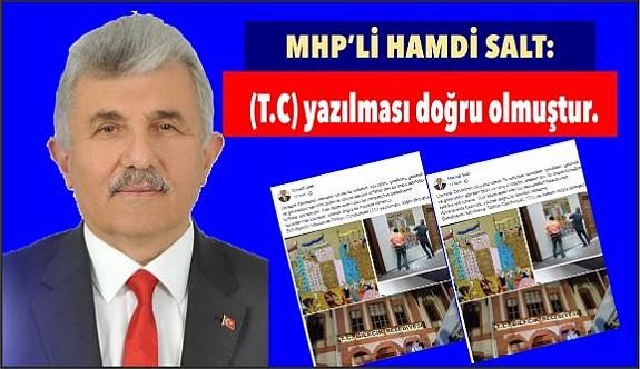 MHP'Lİ SALT, T.C'NİN YAZILMASI DOĞRU OLMUŞTUR