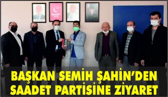 BAŞKAN ŞAHİN'DEN SAADET PARTİSİNE ZİYARET