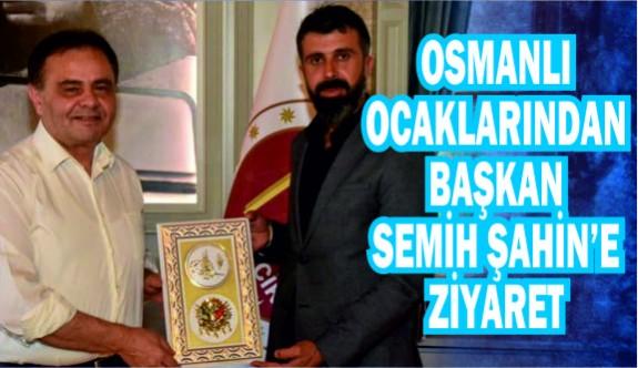 OSMANLI OCAKLARI'NDAN BAŞKAN ŞAHİN'E ZİYARET