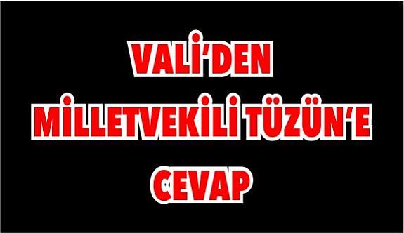 VALİ'DEN MİLLETVEKİLİ TÜZÜN'E CEVAP
