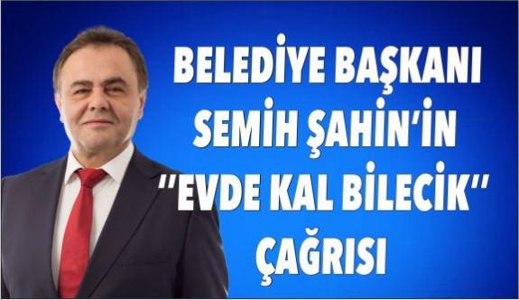 BAŞKAN SEMİH ŞAHİN'İN ''EVDE KAL BİLECİK'' ÇAĞRISI