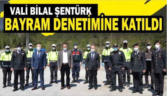 VALİ ŞENTÜRK'TEN BAYRAM DENETİMİ