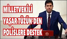 MİLLETVEKİLİ TÜZÜN'DEN POLİSLERE ANLAMLI DESTEK
