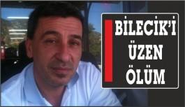 BİLECİK'İ ÜZEN ÖLÜM