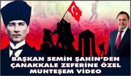 BAŞKAN ŞAHİN'DEN MUHTEŞEM 18 MART VİDEOSU