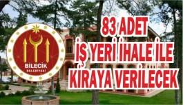 83 ADET İŞ YERİ İHALE İLE KİRAYA VERİLECEK