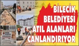 BİLECİK BELEDİYESİ, ATIL ALANLARI CANLANDIRIYOR