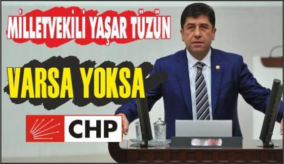 """TÜZÜN """"CUMHURBAŞKANININ GÜNDEMİ, VARSA YOKSA CHP!"""