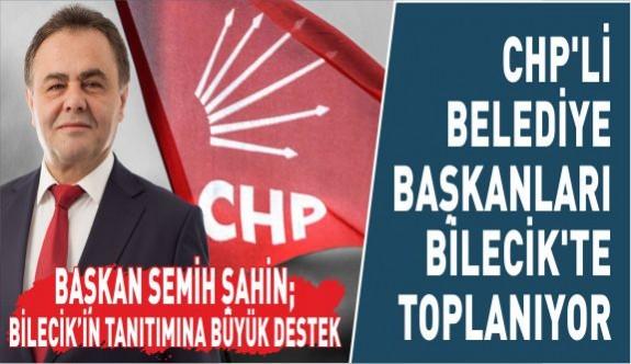 CHP'Lİ BELEDİYE BAŞKANLARI BİLECİK'TE TOPLANIYOR