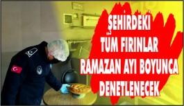 ŞEHİRDEKİ TÜM FIRINLAR RAMAZAN AYI BOYUNCA DENETLENECEK