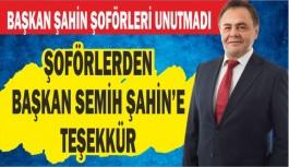 ŞOFÖRLERDEN BAŞKAN ŞAHİN'E TEŞEKKÜR