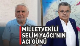 MİLLETVEKİLİ SELİM YAĞCI'NIN ACI...